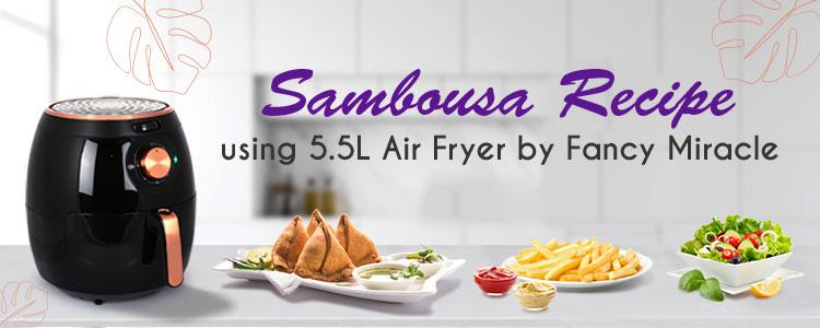 Sambusa Recipe using FancyMiracle 5.5 L Air Fryer